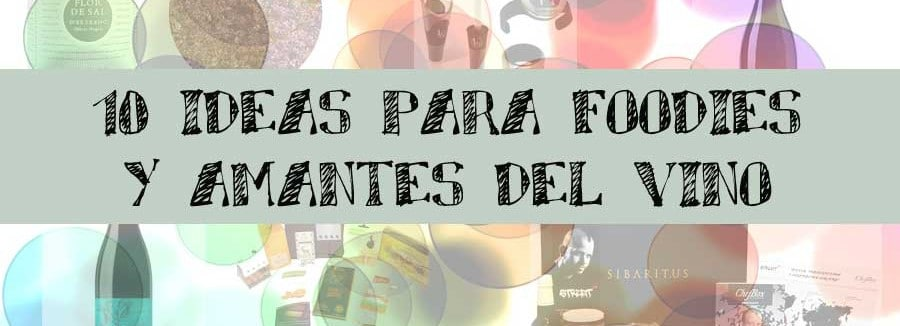 10 ideas para foodies y amantes del vino